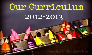 Our Homeschooling Curriculum Choices {2012-2013}