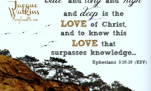 For When You Need to Grasp His Love Ephesians 3:18-19 IMG_5397bpf