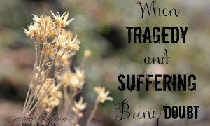 When Boston Bombs and Tragedy & Suffering Bring Doubt