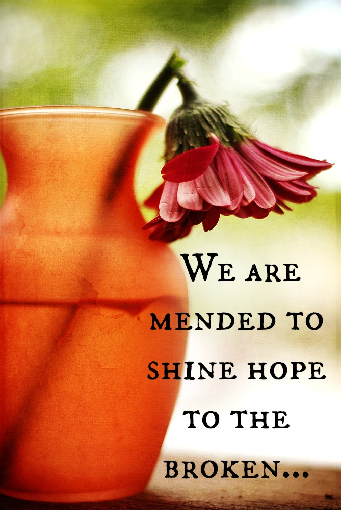 Mended :: To Shine Hope to the Broken {Week 10}