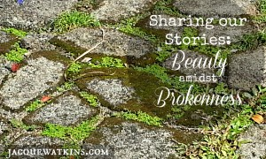 Sharing our Story: Beauty amidst Brokenness