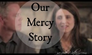 Our Mercy Story {VIDEO} : How God Can Redeem and Restore All Things