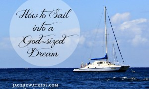 How to Sail Into a God-sized Dream