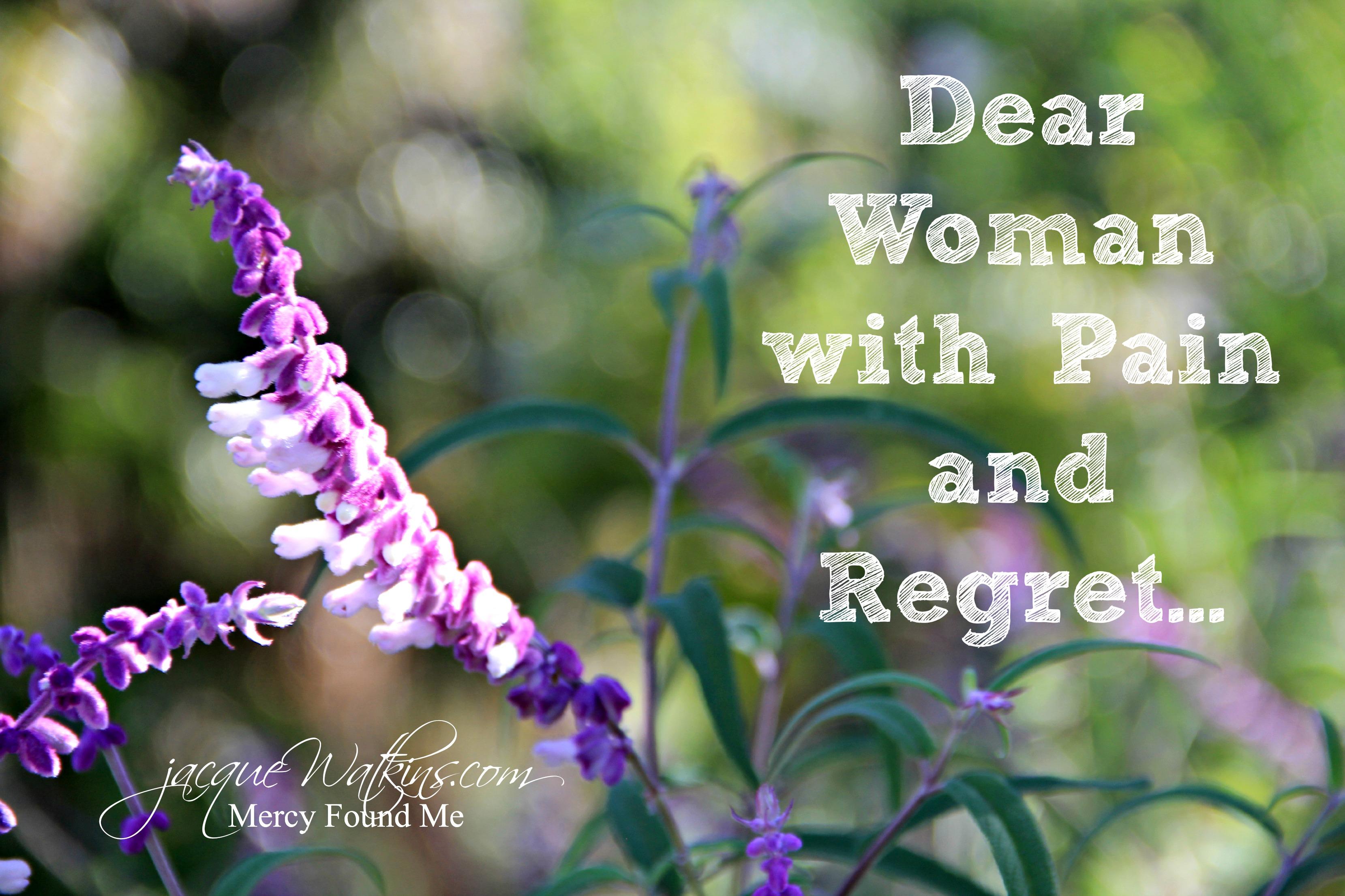 Dear Woman with Pain and Regret…