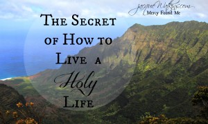 The Secret of How to Live a Holy Life