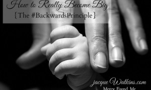 How to Really Become Big {The #BackwardsPrinciple}
