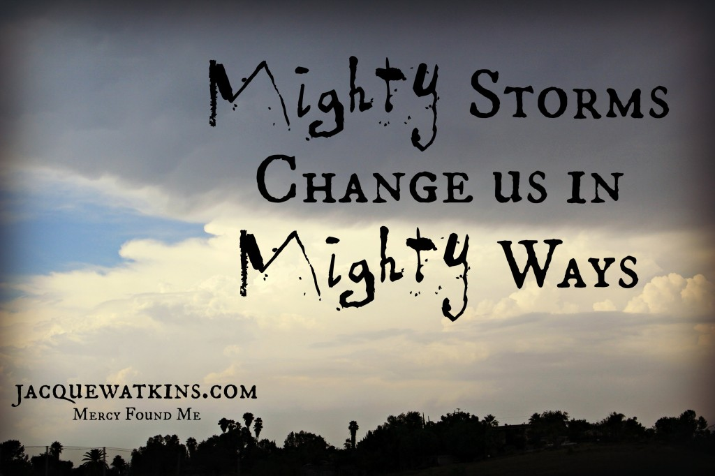 Mighty Storms Change us in Mighty Ways