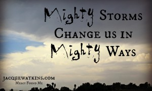 In the Aftermath of a Mighty Storm, We are Changed