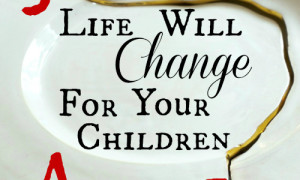 Day 23: Life Will Change for Your Children