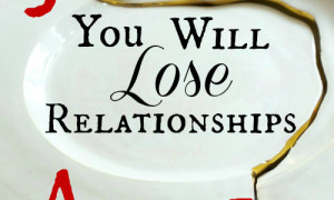Day 21: You Will Lose Relationships