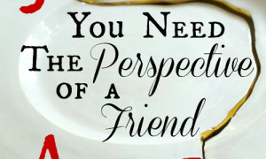 Day 27: You Need The Perspective of a Friend