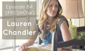 MS 084 {Preshow}: Lauren Chandler
