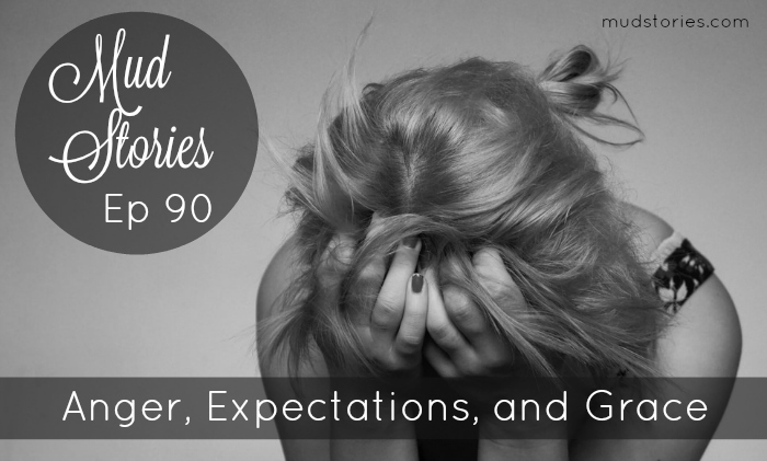 MS 090 Anger, Adjusting Our Expectations, and Extending Grace