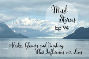 MS 094 Alaska, Glaciers, and Deciding What Influences Our Lives